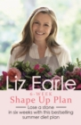 Liz Earle's 6-Week Shape Up Plan : Lose a stone in six weeks with this bestselling summer diet plan - eBook