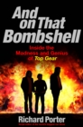 And On That Bombshell : Inside the Madness and Genius of TOP GEAR - eBook