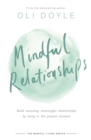 Mindful Relationships : Build nurturing, meaningful relationships by living in the present moment - Book