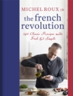 The French Revolution : 140 Classic Recipes made Fresh & Simple