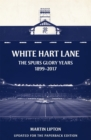 White Hart Lane : The Spurs Glory Years 1899-2017 - Book