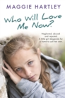 Who Will Love Me Now? : Neglected, unloved and rejected. A little girl desperate for a home to call her own. - Book