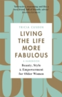 Living the Life More Fabulous : Beauty, Style and Empowerment for Older Women - Book