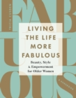 Living the Life More Fabulous : Beauty, Style and Empowerment for Older Women - eBook