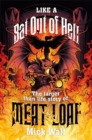 Like a Bat Out of Hell : The Larger than Life Story of Meat Loaf - Book