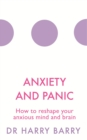 Anxiety and Panic : How to reshape your anxious mind and brain - eBook