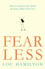 Fear Less : How to envision your future & create a Brave New You - Book