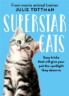 Superstar Cats : Easy tricks that will give your pet the spotlight they deserve - Book