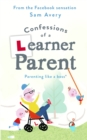 Confessions of a Learner Parent : Parenting like a boss. (An inexperienced, slightly ineffectual boss.) - Book