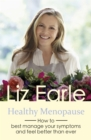 Healthy Menopause : How to Best Manage Your Symptoms and Feel Better Than Ever - Book
