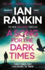 A Song for the Dark Times : The Brand New Must-Read Rebus Thriller