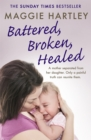 Battered, Broken, Healed : A mother separated from her daughter. Only a painful truth can bring them back together - Book