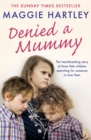 Denied a Mummy : The heartbreaking story of three little children searching for someone to love them. - eBook