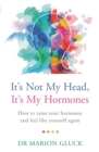It's Not My Head, It's My Hormones : How to tame your hormones and feel like yourself again - Book