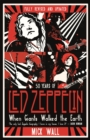 When Giants Walked the Earth : 50 years of Led Zeppelin. The fully revised and updated biography. - Book