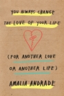 You Always Change the Love of Your Life : [For Another Love or Another Life] - Book