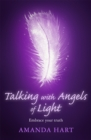 Talking with Angels of Light : Embrace your Truth - Book