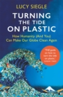 Turning the Tide on Plastic : How Humanity (And You) Can Make Our Globe Clean Again - Book