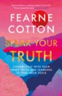 Speak Your Truth : Connecting with your inner truth and learning to find your voice - eBook