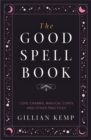 The Good Spell Book : Love Charms, Magical Cures and Other Practices - Book