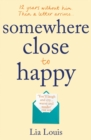 Somewhere Close to Happy : The heart-warming, laugh-out-loud debut of the year - eBook