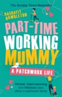 Part-Time Working Mummy : A Patchwork Life - Book