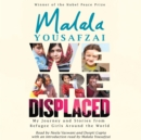We Are Displaced : My Journey and Stories from Refugee Girls Around the World - From Nobel Peace Prize Winner Malala Yousafzai - Book