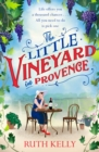 The Little Vineyard in Provence : The most uplifting book you'll read this Autumn - eBook