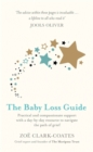 The Baby Loss Guide : Practical and compassionate support with a day-by-day resource to navigate the path of grief - Book