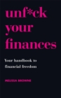 Unf*ck Your Finances : Your Handbook to Financial Freedom - Book