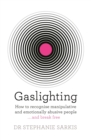 Gaslighting : How to recognise manipulative and emotionally abusive people - and break free - eBook
