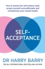 Self-Acceptance : How to banish the self-esteem myth, accept yourself unconditionally and revolutionise your mental health - Book