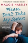Please Don't Take My Sisters : The heartbreaking true story of a young boy terrified of losing the only family he has left - Book