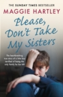 Please Don't Take My Sisters : The heartbreaking true story of a young boy terrified of losing the only family he has left - eBook