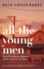 All the Young Men : How One Woman Risked It All To Care For The Dying - eBook