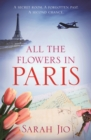 All the Flowers in Paris : The most heartbreaking new WW2 novel from international bestselling author you'll read this year - eBook
