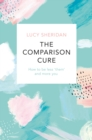 The Comparison Cure : How to be less  them  and more you - eBook