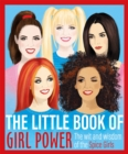 The Little Book of Girl Power : The Wit and Wisdom of the Spice Girls - Book