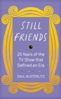 Still Friends : 25 Years of the TV Show That Defined an Era - eBook