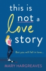 This Is Not A Love Story : Hilarious and heartwarming: the only book you need to read this summer!