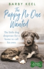 The Puppy No One Wanted : The young dog desperate for a home to call his own - Book