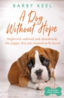 A Dog Without Hope : Neglected, unloved and abandoned, the puppy that just wanted to be loved - eBook