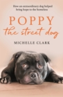 Poppy The Street Dog : How an extraordinary dog helped bring hope to the homeless - eBook