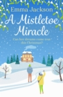 A Mistletoe Miracle : The perfect feel-good Christmas romcom for 2019 - eBook