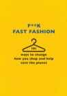 F**k Fast Fashion : 101 ways to change how you shop and help save the planet - eBook