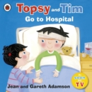 Topsy and Tim: Go to Hospital - Book