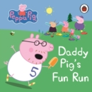 Peppa Pig: Daddy Pig's Fun Run: My First Storybook - Book
