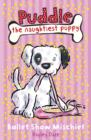 Puddle the Naughtiest Puppy: Ballet Show Mischief : Book 3 - eBook