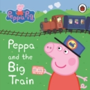 Peppa Pig: Peppa and the Big Train: My First Storybook - Book