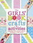 The Girls' Book of Crafts & Activities : Grab Your Stuff and Get Creative! 150 Things to Make and Do - Book